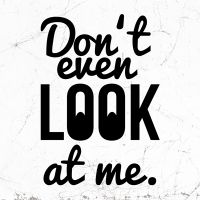 Dont look at me - wordporn