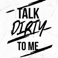 Talk dirty to me - wordporn