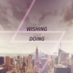 Stop wishing, start doing. - DeinDesign