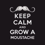 Keep calm and grow a moustache - Statement Collection