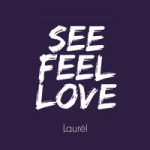 See Feel Love - Laurèl